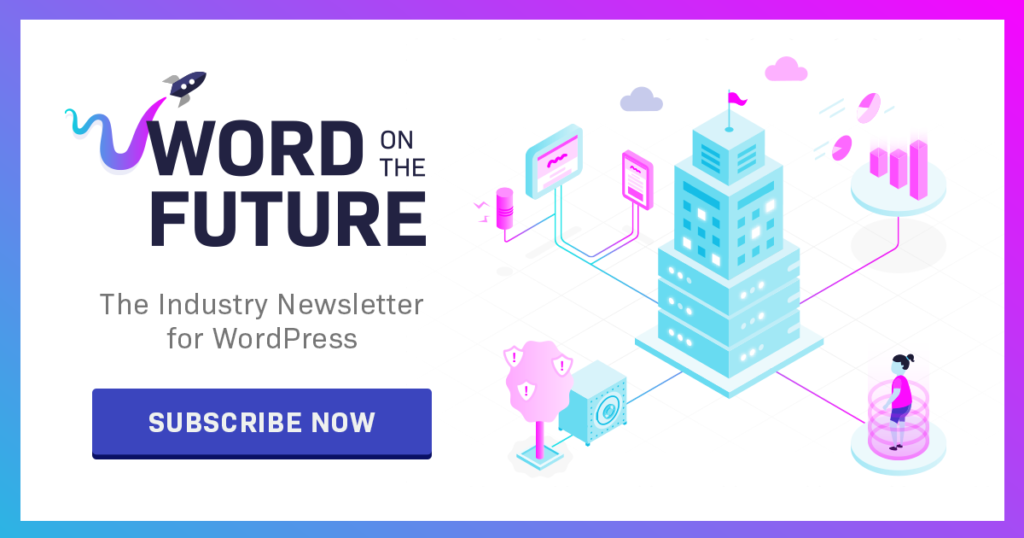 Word on the Future – The industry newsletter for WordPress: Subscribe now