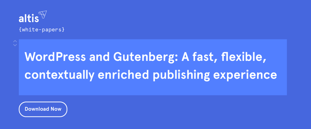Download the white paper – WordPress and Gutenberg: A fast, flexible, contextually enriched publishing experience
